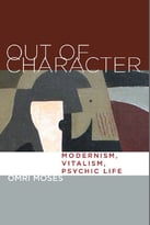 Out Of Character: Modernism, Vitalism, Psychic Life