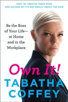 Own It!: Be The Boss Of Your Life–At Home And In The Workplace