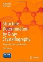 Structure Determination By X-Ray Crystallography: Analysis By X-Rays And Neutrons (5th Edition)
