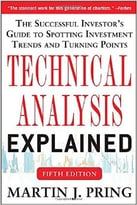 Technical Analysis Explained, Fifth Edition: The Successful Investor'S Guide To Spotting Investment Trends