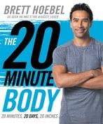 The 20-Minute Body: 20 Minutes, 20 Days, 20 Inches