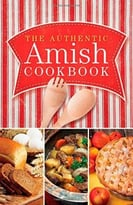 The Authentic Amish Cookbook