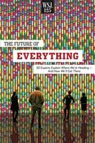 The Future Of Everything: 50 Experts Explain Where We'Re Heading