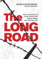 The Long Road: Trials And Tribulations Of Airmen Prisoners From Stalag Luft Vii