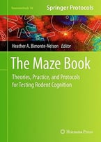 The Maze Book: Theories, Practice, And Protocols For Testing Rodent Cognition (Neuromethods, V. 94)