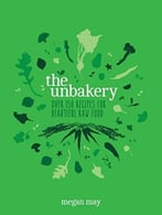 The Unbakery: Over 150 Recipes For Beautiful Raw Food