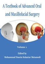 A Textbook Of Advanced Oral And Maxillofacial Surgery. Volume 1 Ed. By Mohammad Hosein Kalantar Motamedi