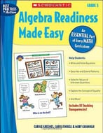 Algebra Readiness Made Easy: Grade 5: An Essential Part Of Every Math Curriculum By Mary Cavanagh