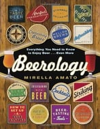 Beerology: Everything You Need To Know To Enjoy Beer…Even More