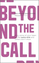 Beyond The Call: Why Some Of Your Team Go The Extra Mile And Others Don'T Show, 2 Edition