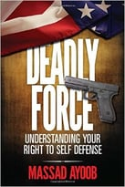 Deadly Force – Understanding Your Right To Self Defense