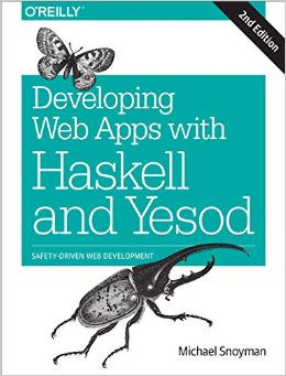 Developing Web Apps With Haskell And Yesod: Safety-Driven Web Development, 2 Edition