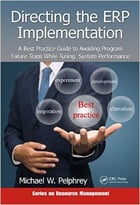Directing The Erp Implementation: A Best Practice Guide To Avoiding Program Failure Traps While Tuning System
