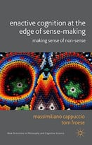 Enactive Cognition At The Edge Of Sense-Making: Making Sense Of Non-Sense