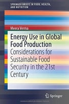 Energy Use In Global Food Production: Considerations For Sustainable Food Security In The 21st Century