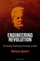 Engineering Revolution: The Paradox Of Democracy Promotion In Serbia