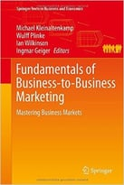 Fundamentals Of Business- To- Business Marketing: Mastering Business Markets