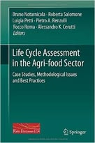 Life Cycle Assessment In The Agri-Food Sector: Case Studies, Methodological Issues And Best Practices