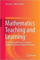Mathematics Teaching And Learning: South Korean Elementary Teachers' Mathematical Knowledge For Teaching