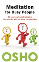 Meditation For Busy People: Stress-Beating Strategies For People With No Time To Meditate
