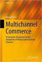 Multichannel Commerce: A Consumer Perspective On The Integration Of Physical And Electronic Channels