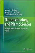 Nanotechnology And Plant Sciences: Nanoparticles And Their Impact On Plants