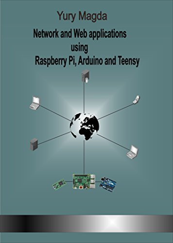 Network And Web Applications Using Raspberry Pi, Arduino And Teensy