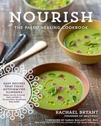 Nourish: The Paleo Healing Cookbook: Easy Yet Flavorful Recipes That Fight Autoimmune Illnesses