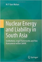 Nuclear Energy And Liability In South Asia: Institutions, Legal Frameworks And Risk Assessment Within Saarc