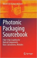 Photonic Packaging Sourcebook – Fiber-Chip Coupling For Optical Components, Basic Calculations, Modules