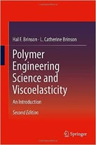 Polymer Engineering Science And Viscoelasticity: An Introduction, 2 Edition