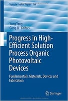 Progress In High-Efficient Solution Process Organic Photovoltaic Devices: Fundamentals, Materials, Devices And Fabrication