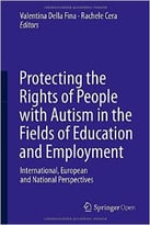 Protecting The Rights Of People With Autism In The Fields Of Education And Employment: International, European And National…