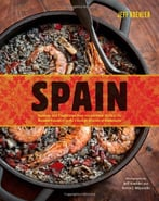 Spain: Recipes And Traditions From The Verdant Hills Of The Basque Country To The Coastal Waters Of Andalucia