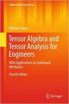 Tensor Algebra And Tensor Analysis For Engineers: With Applications To Continuum Mechanics, 4th Edition