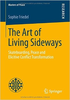 The Art Of Living Sideways: Skateboarding, Peace And Elicitive Conflict Transformation