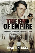 The End Of Empire : Cyprus: A Soldier'S Story