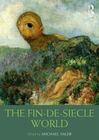 The Fin-De-Siècle World (Routledge Worlds)