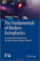 The Fundamentals Of Modern Astrophysics: A Survey Of The Cosmos From The Home Planet To Space Frontiers