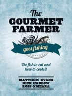 The Gourmet Farmer Goes Fishing: The Fish To Eat And How To Cook It