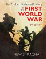 The Oxford Illustrated History Of The First World War, New Edition