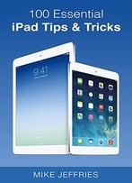 100 Essential Ipad Tips & Tricks (Do It With Ipad Book 2)