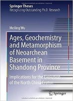 Ages, Geochemistry And Metamorphism Of Neoarchean Basement In Shandong Province By Meiling Wu