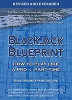 Blackjack Blueprint: How To Play Like A Pro… Part-Time, Revised And Expanded