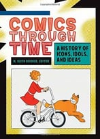 Comics Through Time: A History Of Icons, Idols, And Ideas