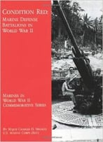 Condition Red: Marine Defense Battalions In World War Ii By Maj. Charles D. Melson