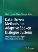 Data-Driven Methods For Adaptive Spoken Dialogue Systems: Computational Learning For Conversational Interfaces