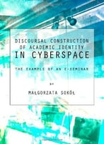 Discoursal Construction Of Academic Identity In Cyberspace: The Example Of An E-Seminar
