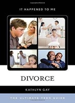 Divorce: The Ultimate Teen Guide