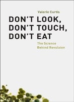 Don'T Look, Don'T Touch, Don'T Eat: The Science Behind Revulsion